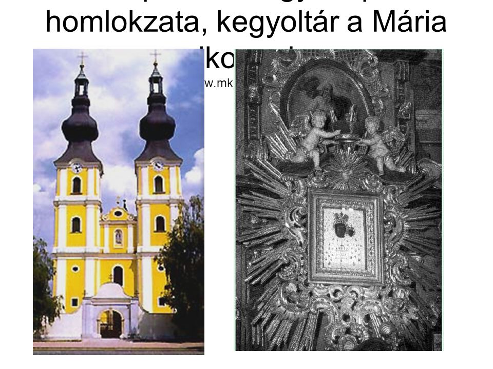 Máriapócs: a kegytemplom homlokzata, kegyoltár a Mária ikonnal http://www.mkdsz.hu/ivancso.htm