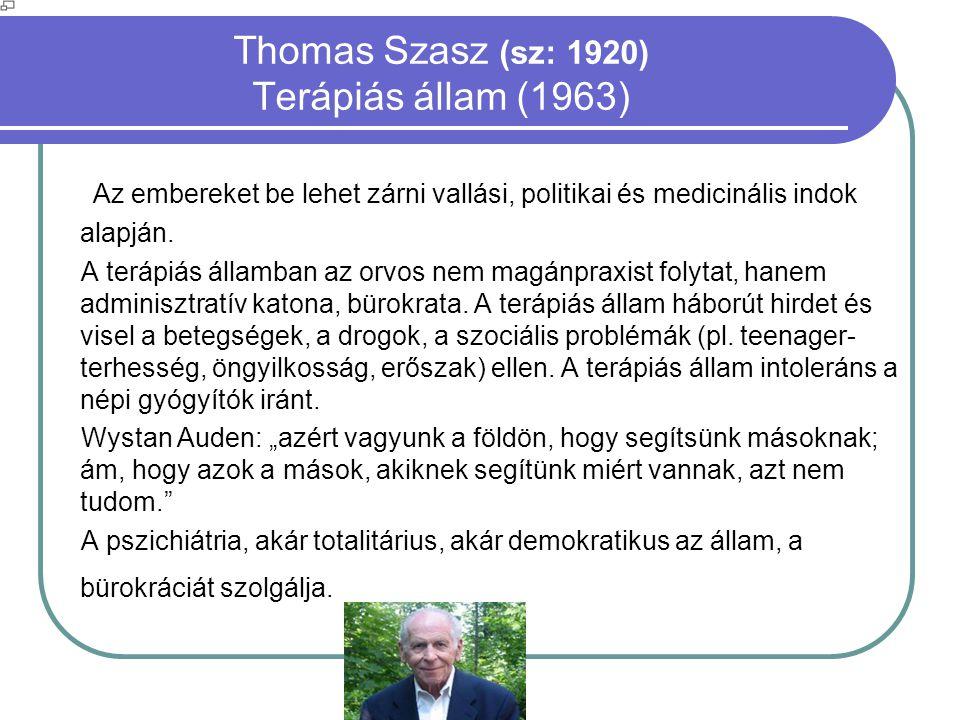 Thomas Szasz (sz: 1920) Terápiás állam (1963)