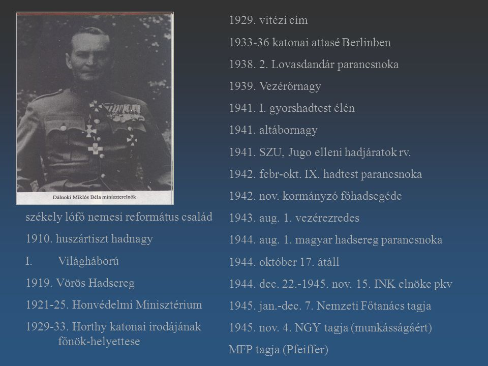 1929. vitézi cím 1933-36 katonai attasé Berlinben. 1938. 2. Lovasdandár parancsnoka. 1939. Vezérőrnagy.