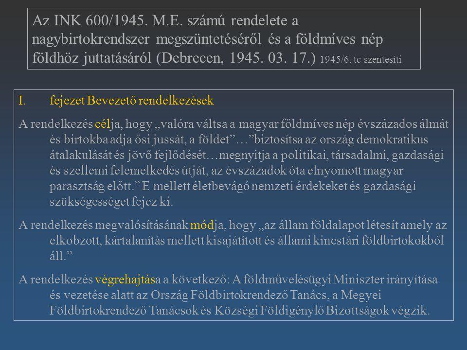 Az INK 600/1945. M.E. számú rendelete a nagybirtokrendszer megszüntetéséről és a földmíves nép földhöz juttatásáról (Debrecen, 1945. 03. 17.) 1945/6. tc szentesíti