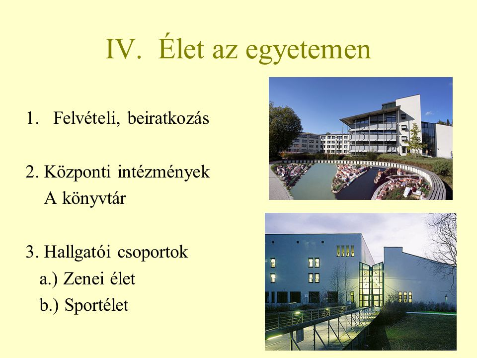 IV. Élet az egyetemen Felvételi, beiratkozás 2. Központi intézmények