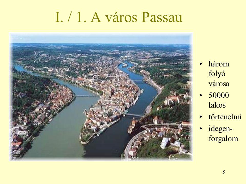 I. / 1. A város Passau három folyó városa 50000 lakos történelmi