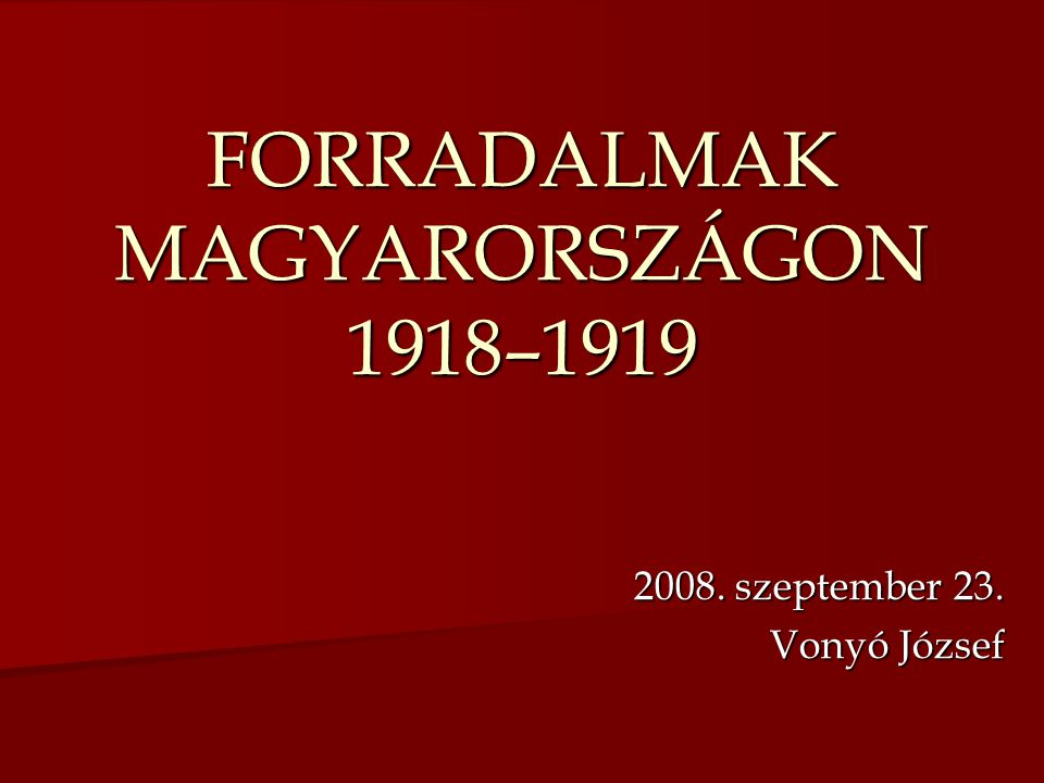 FORRADALMAK MAGYARORSZÁGON 1918–1919