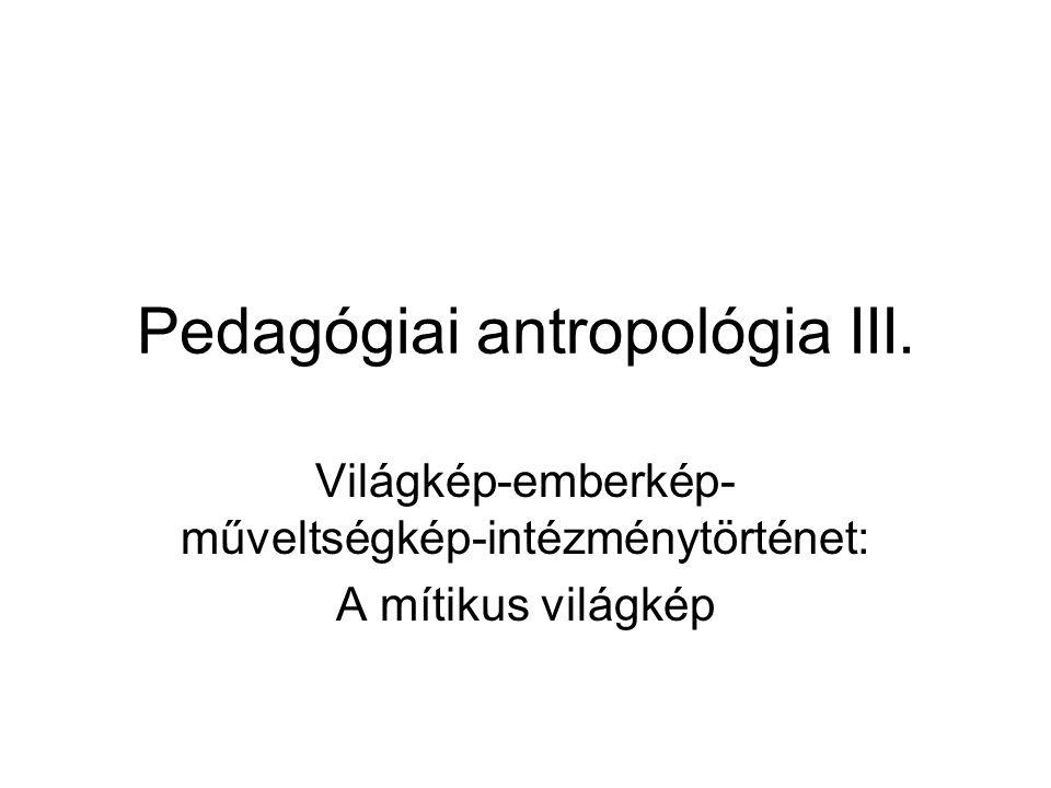 Pedagógiai antropológia III.