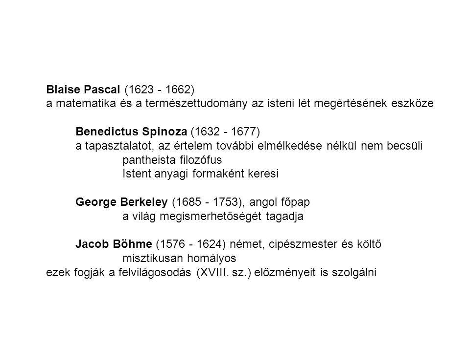 Blaise Pascal (1623 - 1662) a matematika és a természettudomány az isteni lét megértésének eszköze.