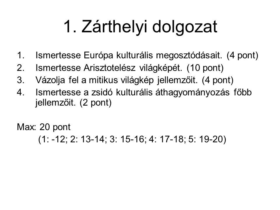 1. Zárthelyi dolgozat Ismertesse Európa kulturális megosztódásait. (4 pont) Ismertesse Arisztotelész világképét. (10 pont)
