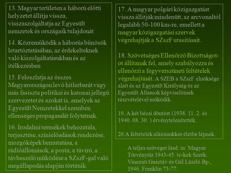 13. Magyar területen a háború előtti helyzetet állítja vissza, visszaszolgáltatja az Egyesült nemzetek és országaik tulajdonát