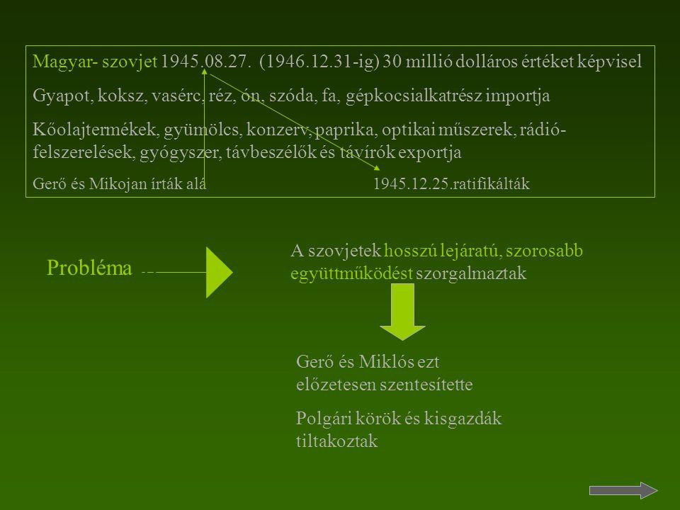 Magyar- szovjet 1945.08.27. (1946.12.31-ig) 30 millió dolláros értéket képvisel