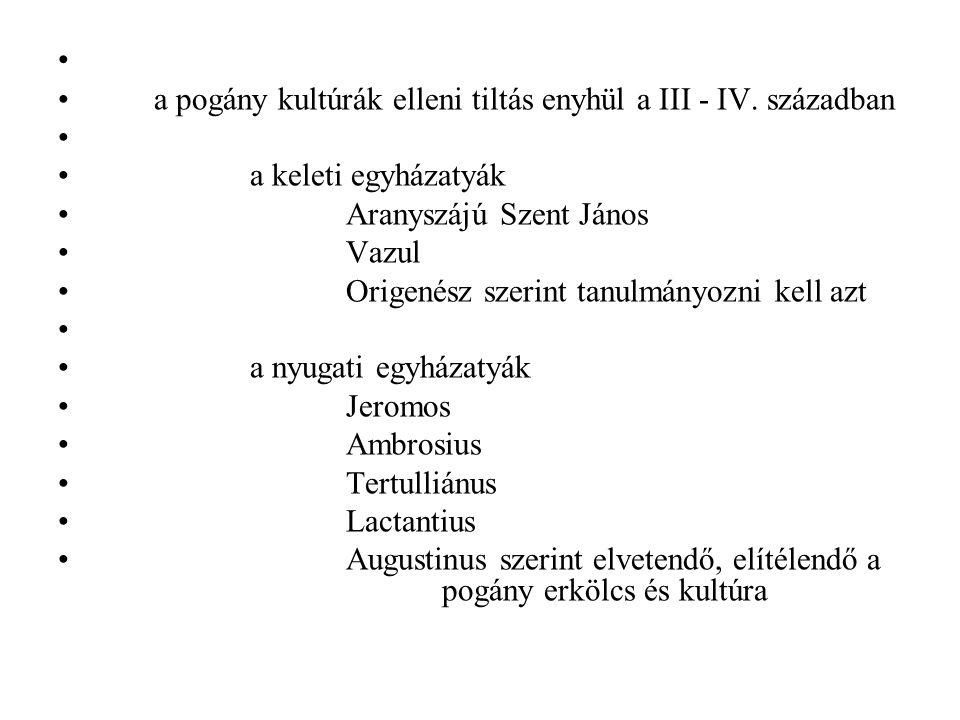 a pogány kultúrák elleni tiltás enyhül a III - IV. században