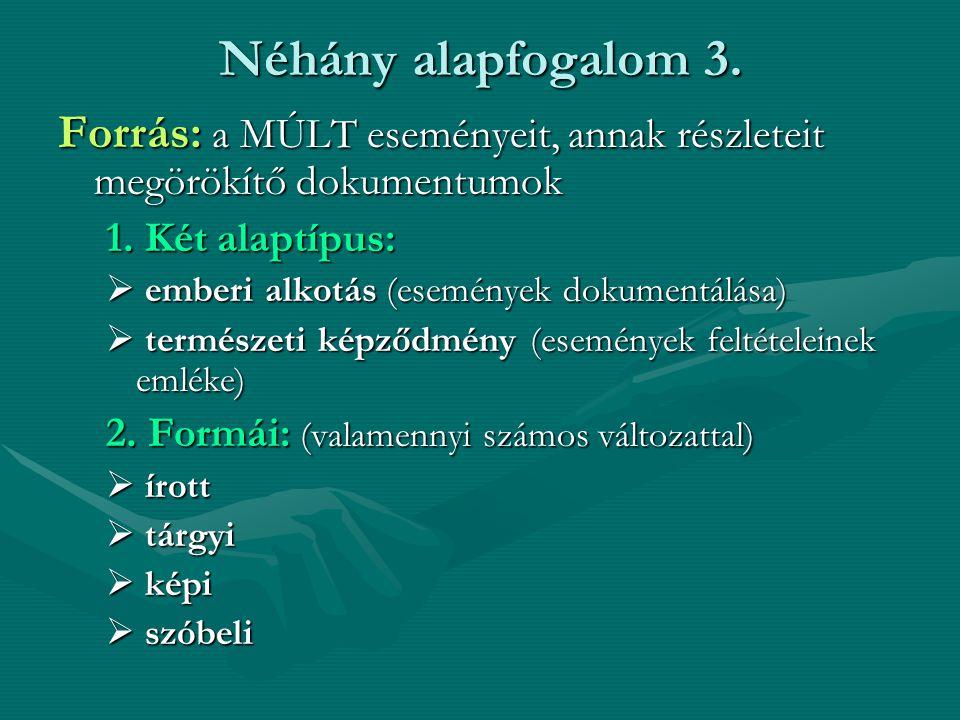 Néhány alapfogalom 3. Forrás: a MÚLT eseményeit, annak részleteit megörökítő dokumentumok. 1. Két alaptípus: