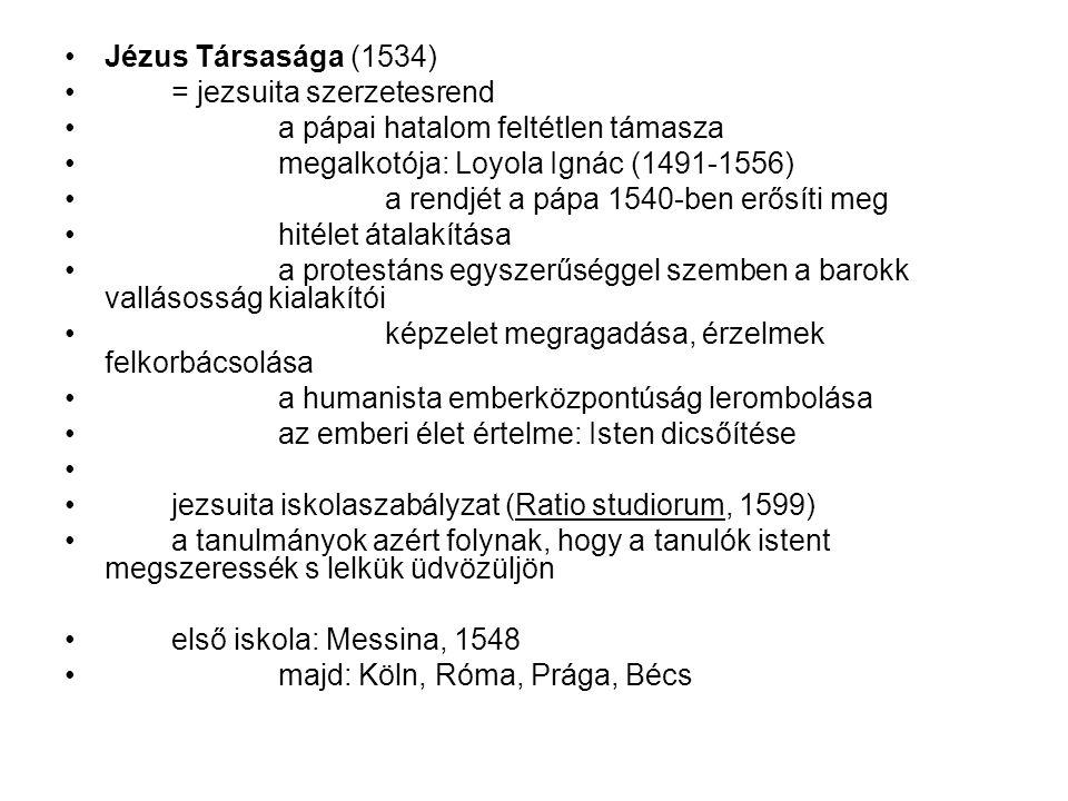 Jézus Társasága (1534) = jezsuita szerzetesrend. a pápai hatalom feltétlen támasza. megalkotója: Loyola Ignác (1491-1556)