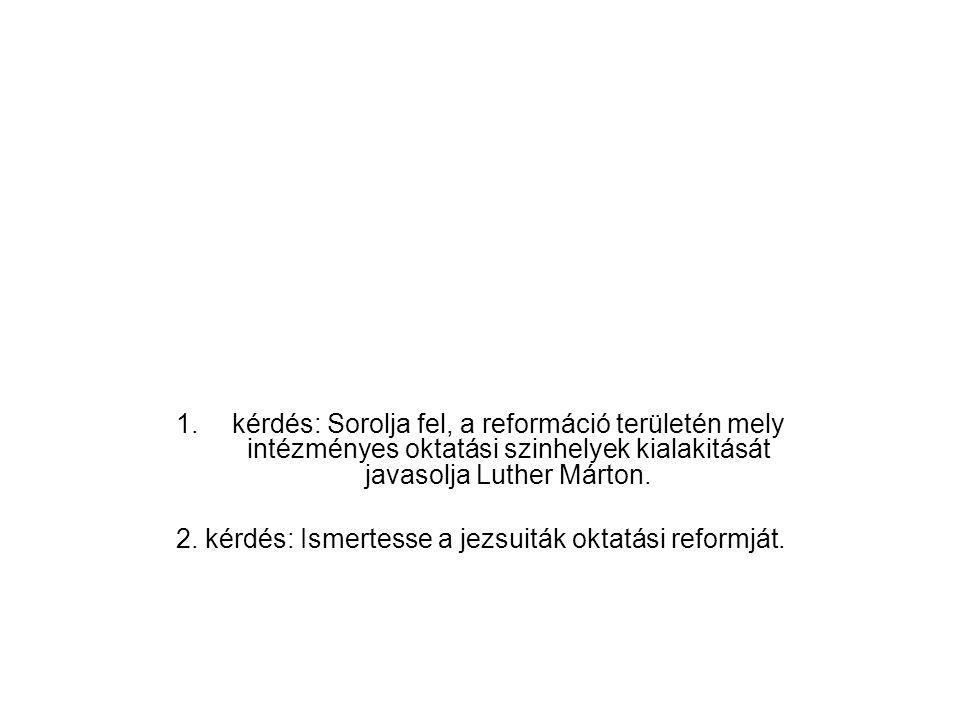 2. kérdés: Ismertesse a jezsuiták oktatási reformját.