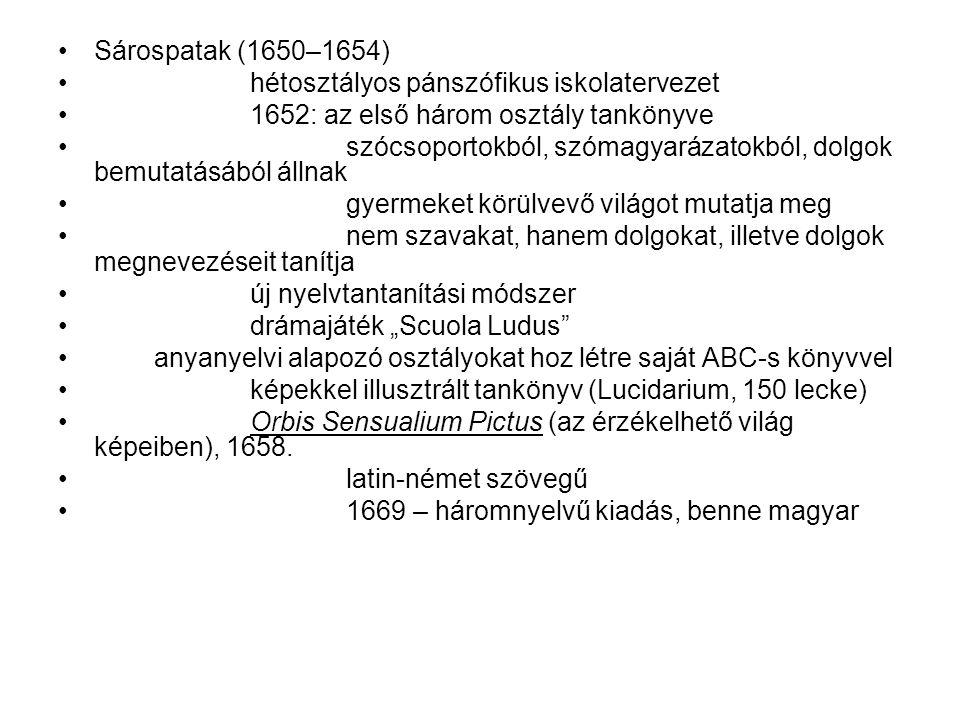 Sárospatak (1650–1654) hétosztályos pánszófikus iskolatervezet. 1652: az első három osztály tankönyve.