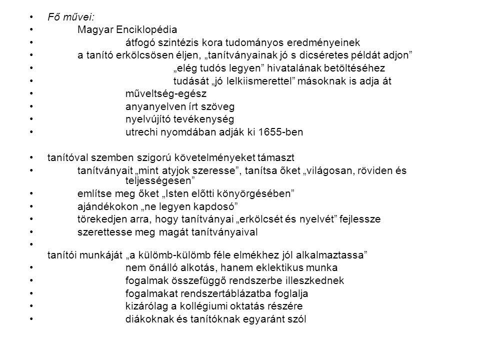 Fő művei: Magyar Enciklopédia. átfogó szintézis kora tudományos eredményeinek.