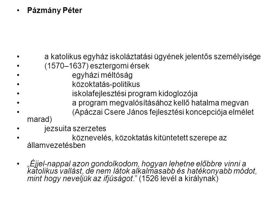 Pázmány Péter a katolikus egyház iskoláztatási ügyének jelentős személyisége. (1570–1637) esztergomi érsek.