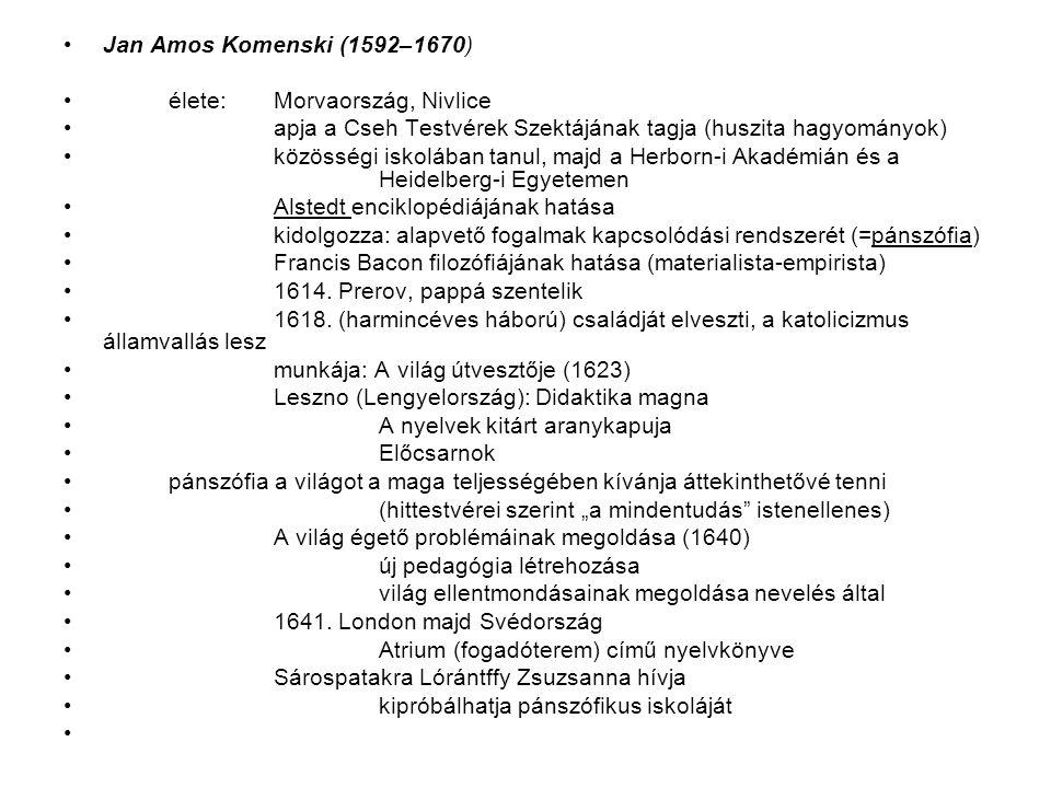 Jan Amos Komenski (1592–1670) élete: Morvaország, Nivlice. apja a Cseh Testvérek Szektájának tagja (huszita hagyományok)