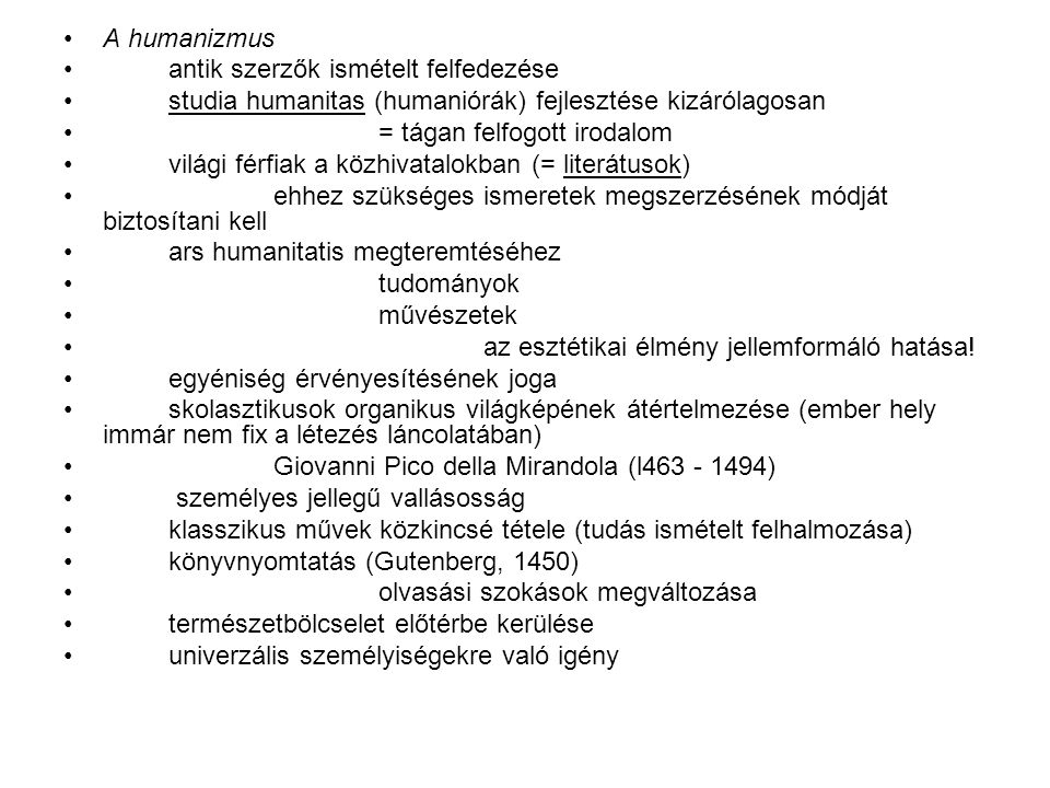 A humanizmus antik szerzők ismételt felfedezése. studia humanitas (humaniórák) fejlesztése kizárólagosan.
