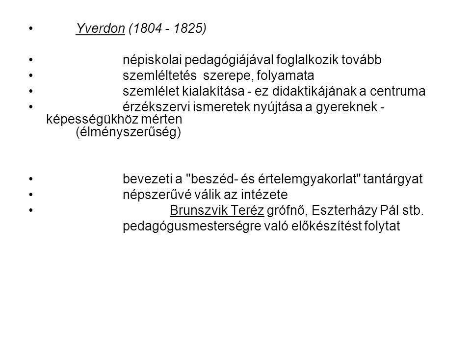 Yverdon (1804 - 1825) népiskolai pedagógiájával foglalkozik tovább. szemléltetés szerepe, folyamata.