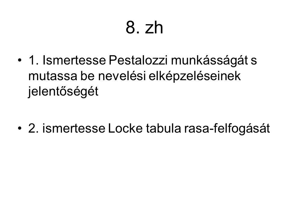 8. zh 1. Ismertesse Pestalozzi munkásságát s mutassa be nevelési elképzeléseinek jelentőségét.