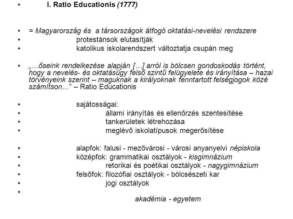 I. Ratio Educationis (1777) = Magyarország és a társországok átfogó oktatási-nevelési rendszere. protestánsok elutasítják.