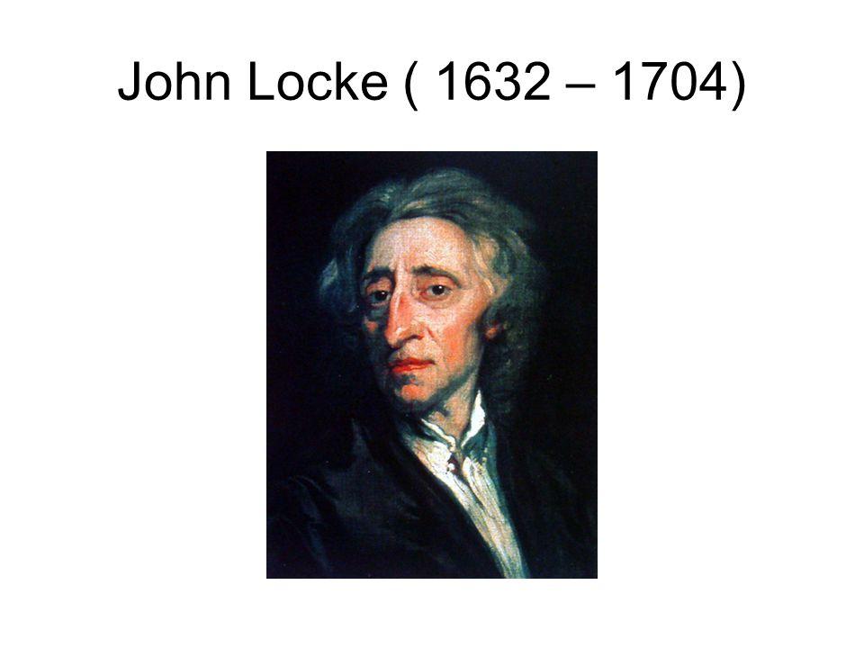 John Locke ( 1632 – 1704)