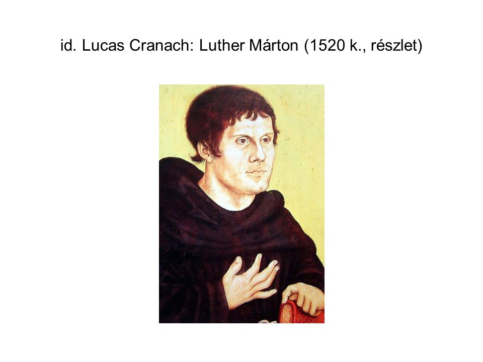 id. Lucas Cranach: Luther Márton (1520 k., részlet)
