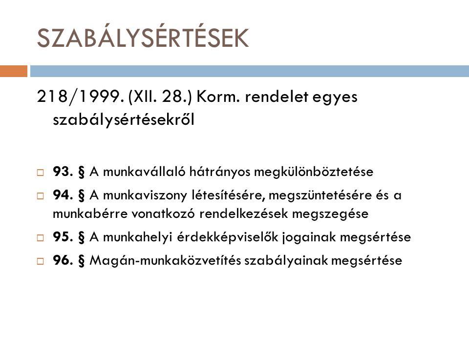 SZABÁLYSÉRTÉSEK 218/1999. (XII. 28.) Korm. rendelet egyes szabálysértésekről. 93. § A munkavállaló hátrányos megkülönböztetése.