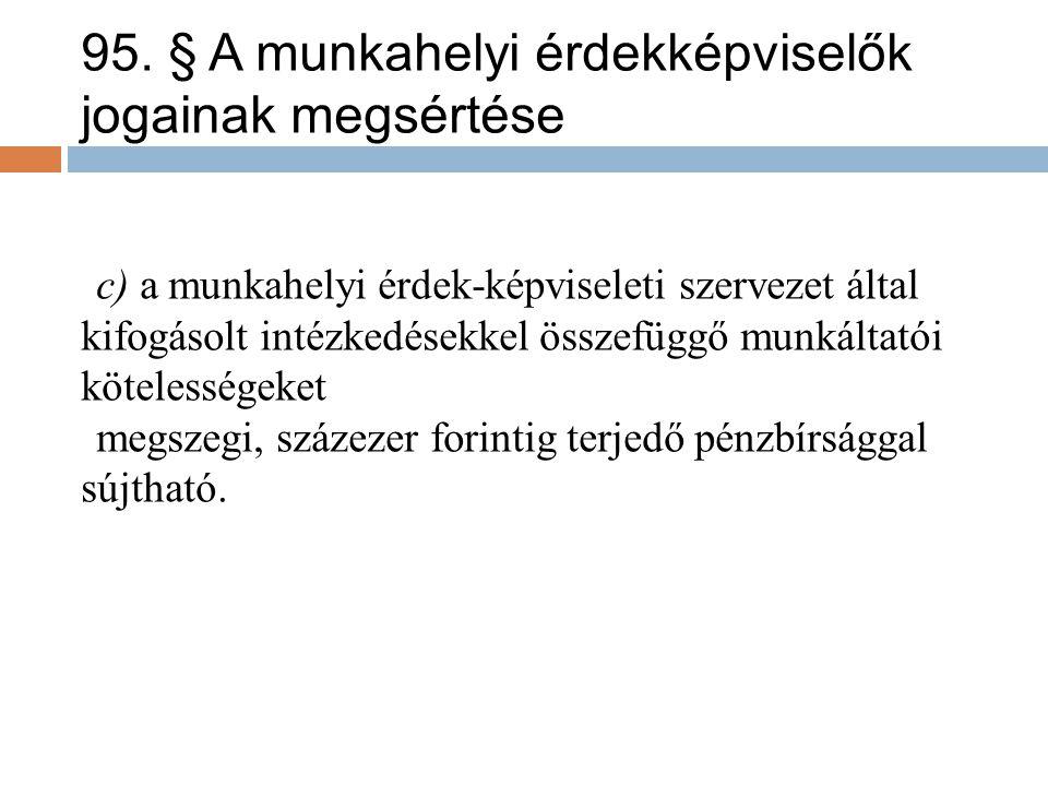 95. § A munkahelyi érdekképviselők jogainak megsértése