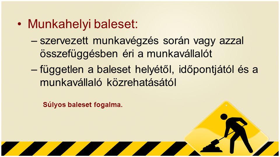 Munkahelyi baleset: szervezett munkavégzés során vagy azzal összefüggésben éri a munkavállalót.