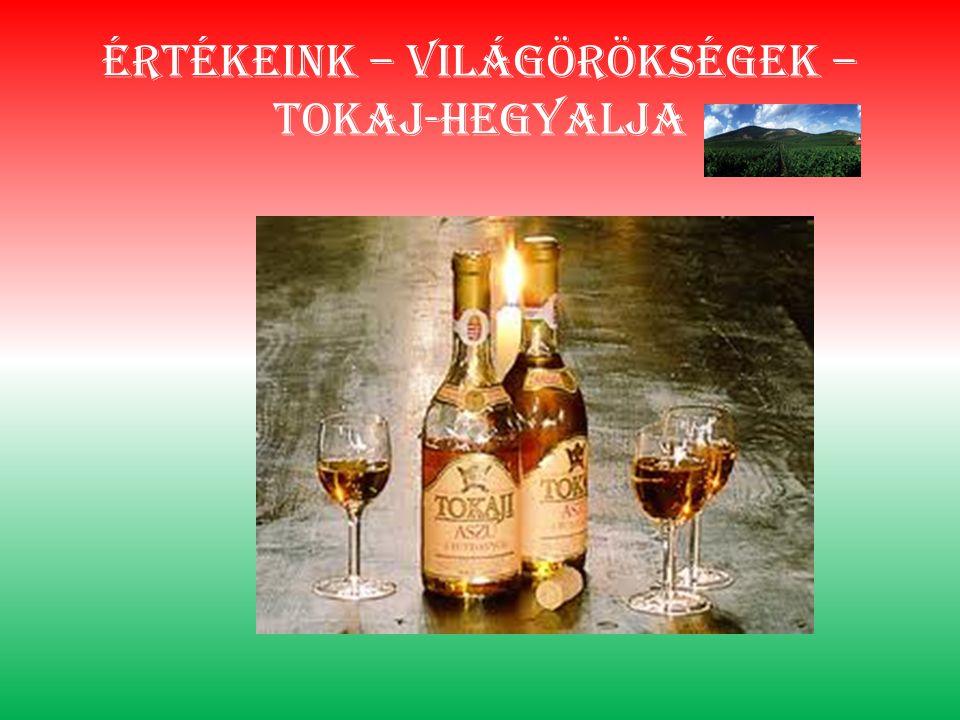 Értékeink – világörökségek –Tokaj-hegyalja