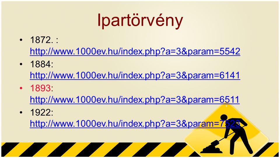 Ipartörvény 1872. : http://www.1000ev.hu/index.php a=3&param=5542