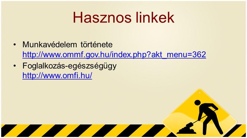 Hasznos linkek Munkavédelem története http://www.ommf.gov.hu/index.php akt_menu=362.