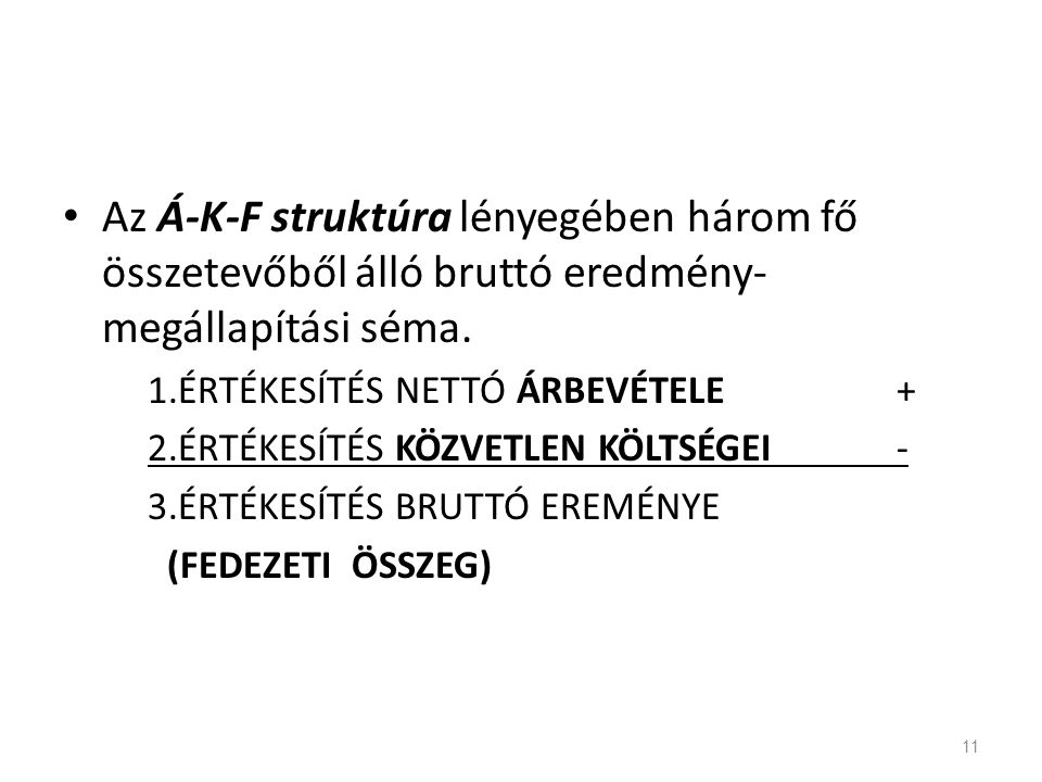 Az Á-K-F struktúra lényegében három fő összetevőből álló bruttó eredmény-megállapítási séma.
