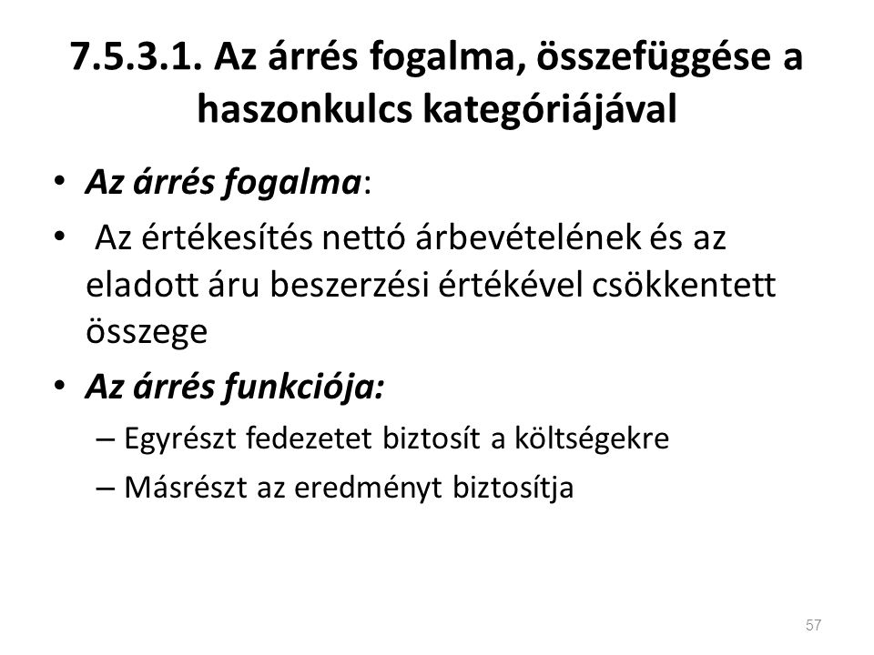 7.5.3.1. Az árrés fogalma, összefüggése a haszonkulcs kategóriájával