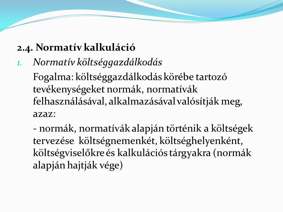2.4. Normatív kalkuláció Normatív költséggazdálkodás.