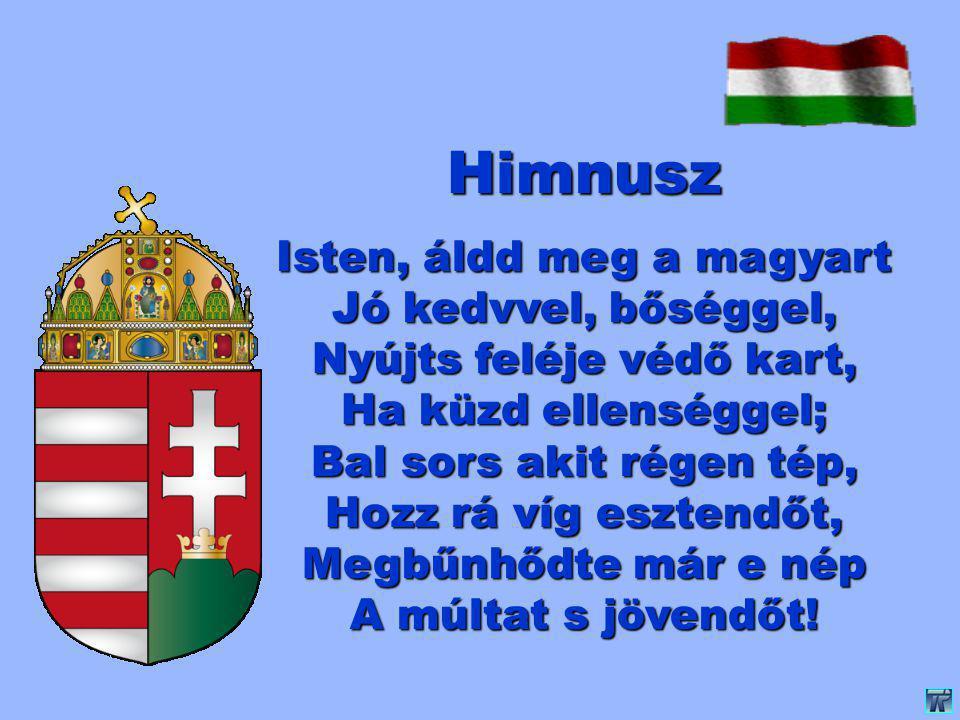 Himnusz Isten, áldd meg a magyart Jó kedvvel, bőséggel,