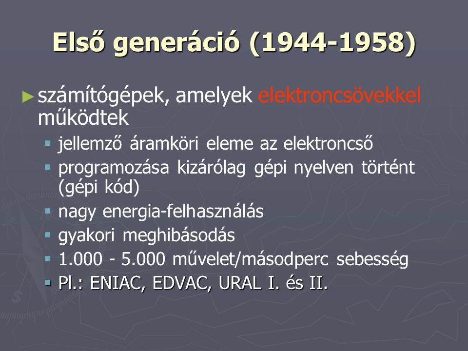 Első generáció (1944-1958) számítógépek, amelyek elektroncsövekkel működtek. jellemző áramköri eleme az elektroncső.