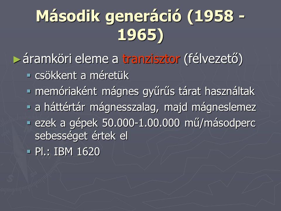 Második generáció (1958 - 1965) áramköri eleme a tranzisztor (félvezető) csökkent a méretük. memóriaként mágnes gyűrűs tárat használtak.