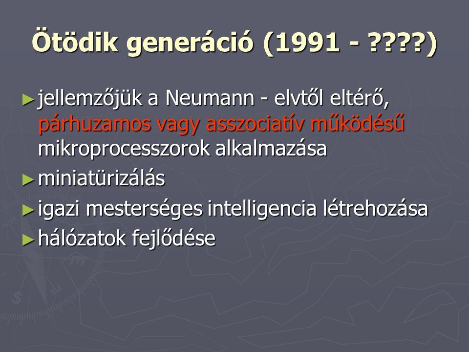 Ötödik generáció (1991 - ) jellemzőjük a Neumann - elvtől eltérő, párhuzamos vagy asszociatív működésű mikroprocesszorok alkalmazása.