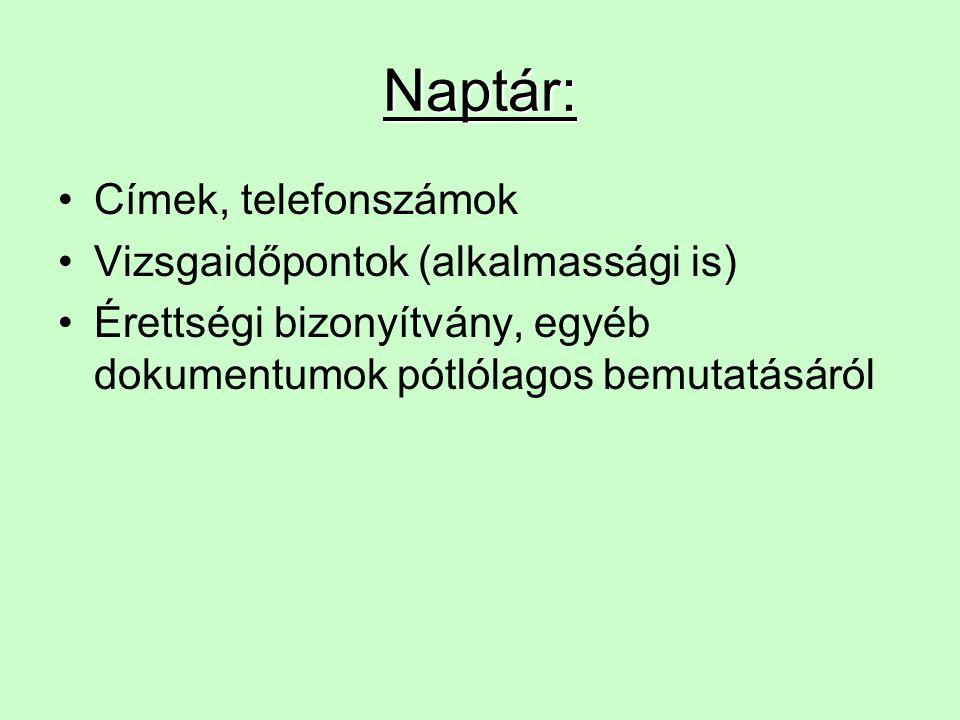 Naptár: Címek, telefonszámok Vizsgaidőpontok (alkalmassági is)