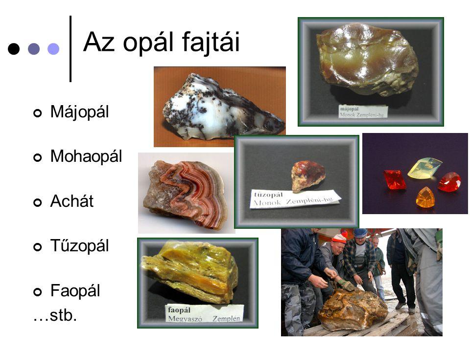 Az opál fajtái Májopál Mohaopál Achát Tűzopál Faopál …stb.