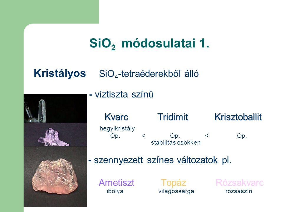 SiO2 módosulatai 1. Kristályos SiO4-tetraéderekből álló - víztiszta színű.