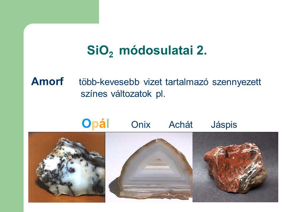 SiO2 módosulatai 2. Amorf több-kevesebb vizet tartalmazó szennyezett színes változatok pl.