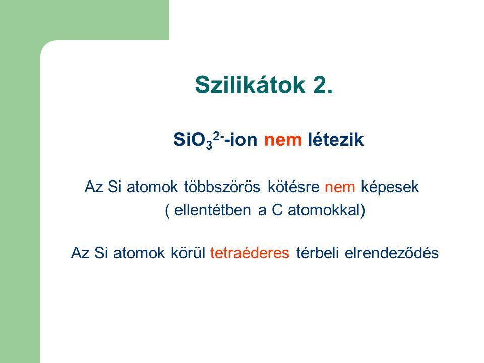Szilikátok 2. SiO32--ion nem létezik nem