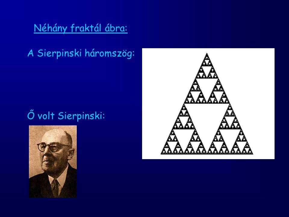 Néhány fraktál ábra: A Sierpinski háromszög: Ő volt Sierpinski: