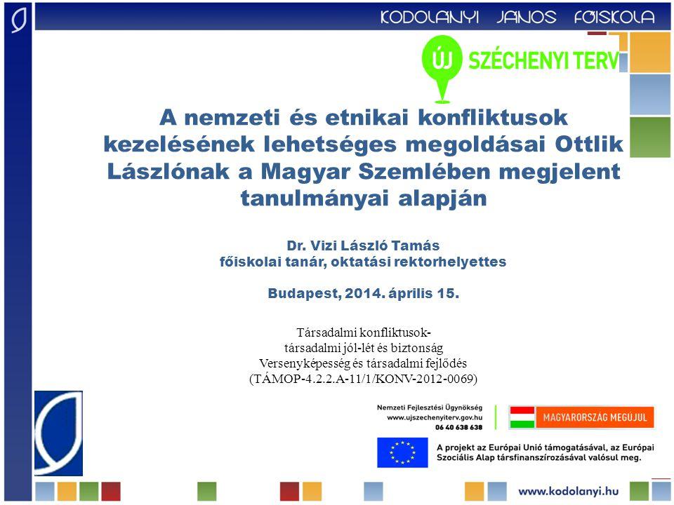 A nemzeti és etnikai konfliktusok kezelésének lehetséges megoldásai Ottlik Lászlónak a Magyar Szemlében megjelent tanulmányai alapján Dr.