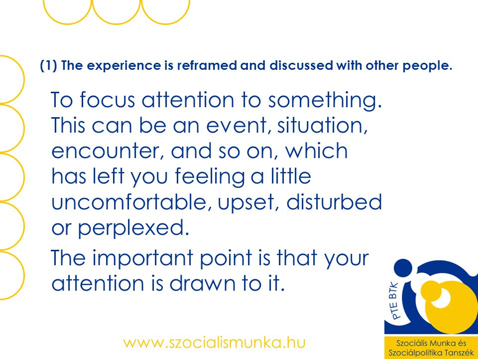 (1) The experience is reframed and discussed with other people.