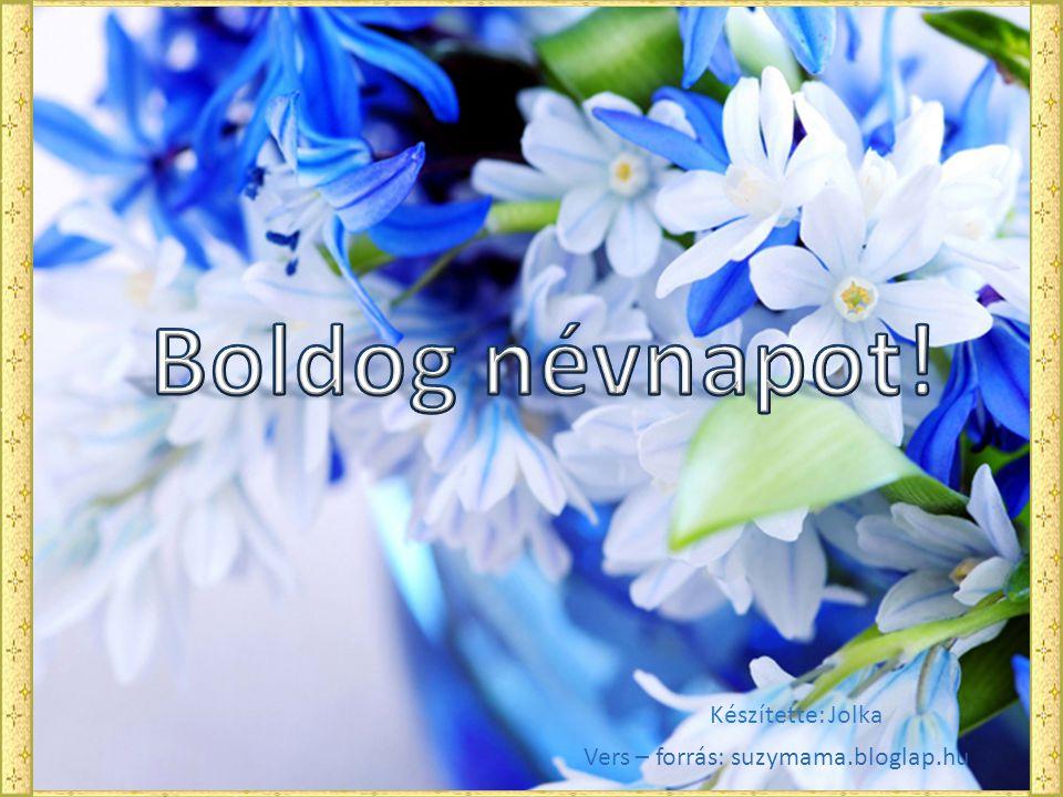 Boldog névnapot! Készítette: Jolka Vers – forrás: suzymama.bloglap.hu