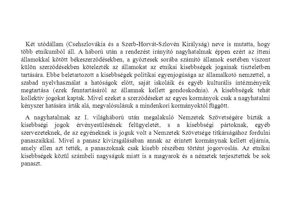 Két utódállam (Csehszlovákia és a Szerb-Horvát-Szlovén Királyság) neve is mutatta, hogy több etnikumból áll. A háború után a rendezést irányító nagyhatalmak éppen ezért az itteni államokkal kötött békeszerződésekben, a győztesek sorába számító államok esetében viszont külön szerződésekben kötelezték az államokat az etnikai kisebbségek jogainak tiszteletben tartására. Ebbe beletartozott a kisebbségek politikai egyenjogúsága az államalkotó nemzettel, a szabad nyelvhasználat a hatóságok előtt, saját iskoláik és egyéb kulturális intézményeik megtartása (ezek fenntartásáról az államnak kellett gondoskodnia). A kisebbségek tehát kollektív jogokat kaptak. Mivel ezeket a szerződéseket az egyes kormányok csak a nagyhatalmi kényszer hatására írták alá, megvalósulásuk a mindenkori kormányoktól függött.