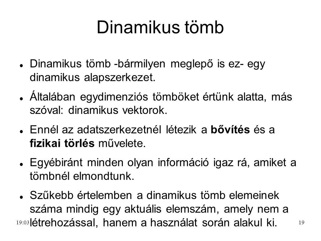 Dinamikus tömb Dinamikus tömb -bármilyen meglepő is ez- egy dinamikus alapszerkezet.